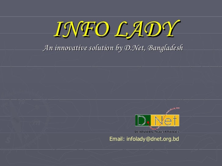 INFO LADY An innovative solution by D.Net, Bangladesh Email: infolady@dnet.org.bd