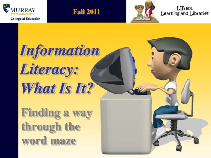 Fall 2011<br />Information Literacy: What Is It?<br />Finding a way through the word maze<br />