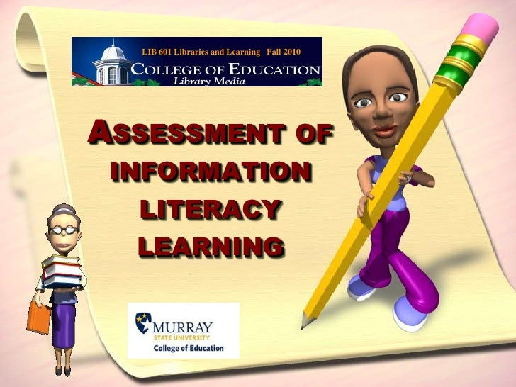LIB 601 Libraries and Learning   Fall 2010<br />Assessment of information literacy learning <br />