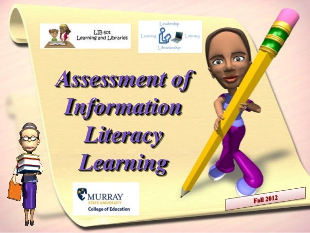 Assessment of Information   Literacy  Learning