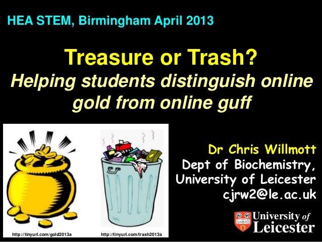 HEA STEM, Birmingham April 2013                        Treasure or Trash?Helping students distinguish online       gold fr...