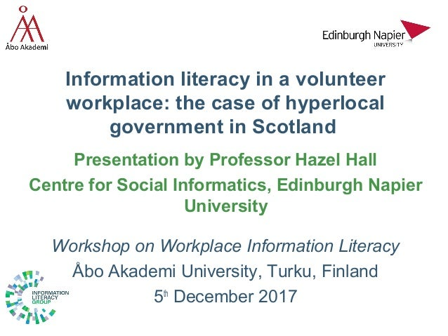 Information literacy in a volunteer workplace: the case of hyperlocal government in Scotland Presentation by Professor Haz...
