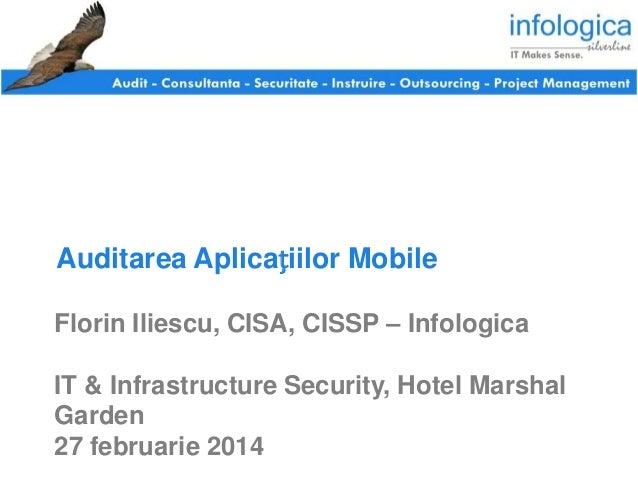 Auditarea Aplicațiilor Mobile Florin Iliescu, CISA, CISSP – Infologica IT & Infrastructure Security, Hotel Marshal Garden ...