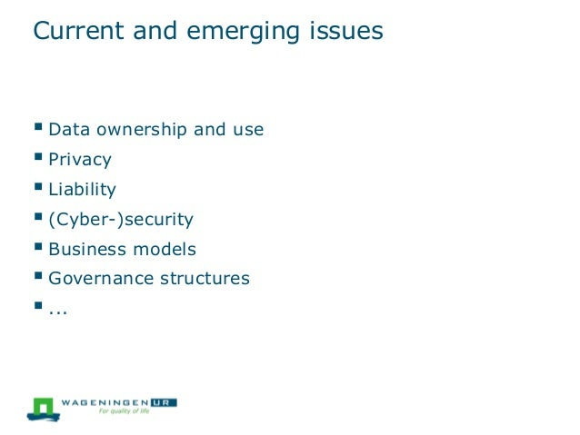 Current and emerging issues  Data ownership and use  Privacy  Liability  (Cyber-)security  Business models  Governan...