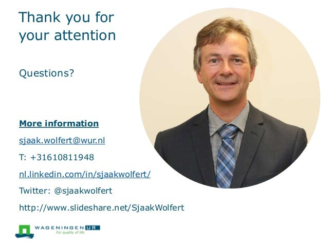 Thank you for your attention Questions? More information sjaak.wolfert@wur.nl T: +31610811948 nl.linkedin.com/in/sjaakwolf...