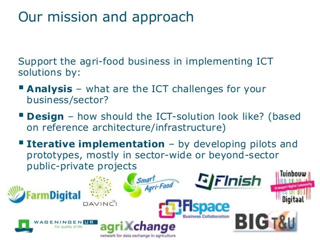 Our mission and approach Support the agri-food business in implementing ICT solutions by:  Analysis – what are the ICT ch...