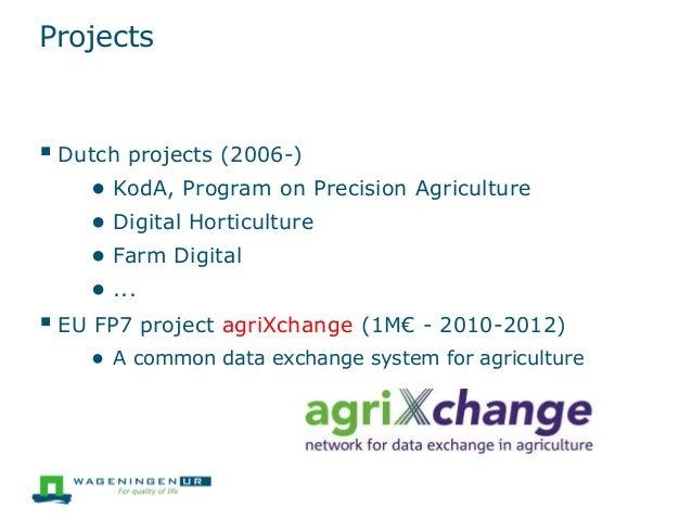 Projects  Dutch projects (2006-) ● KodA, Program on Precision Agriculture ● Digital Horticulture ● Farm Digital ● ...  E...