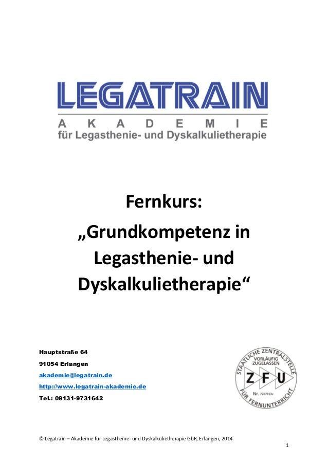 """© Legatrain – Akademie für Legasthenie- und Dyskalkulietherapie GbR, Erlangen, 2014  1  Fernkurs:  """"Grundkompetenz in Lega..."""