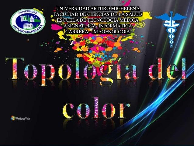 UNIVERSIDAD ARTURO MICHELENA FACULTAD DE CIENCIAS DE LA SALUD ESCUELA DE TECNOLOGIA MÉDICA ASIGNATURA - INFORMÁTICA CARRER...