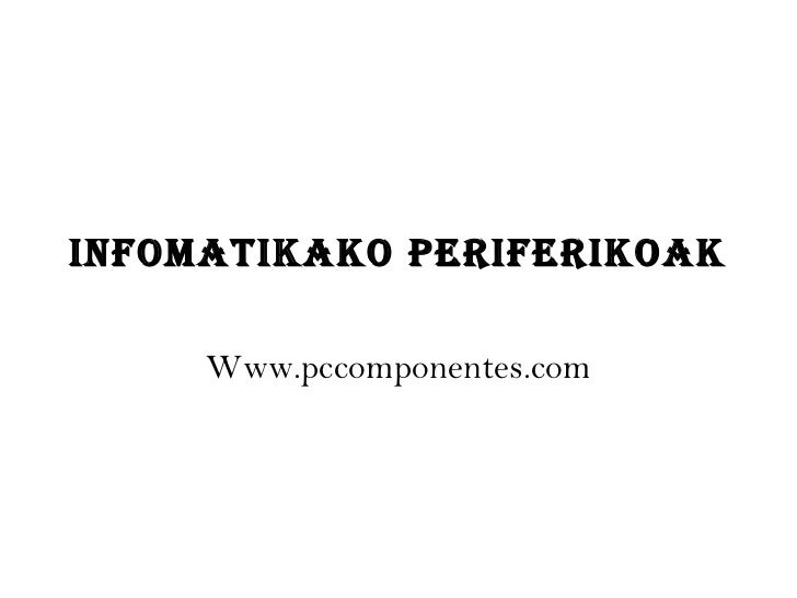 InfomatIkako perIferIkoak     Www.pccomponentes.com