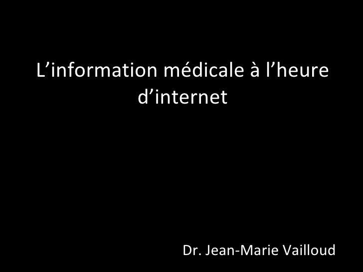 L'information médicale à l'heure d'internet Dr. Jean-Marie Vailloud «Le cabinet du 3ème millénaire»