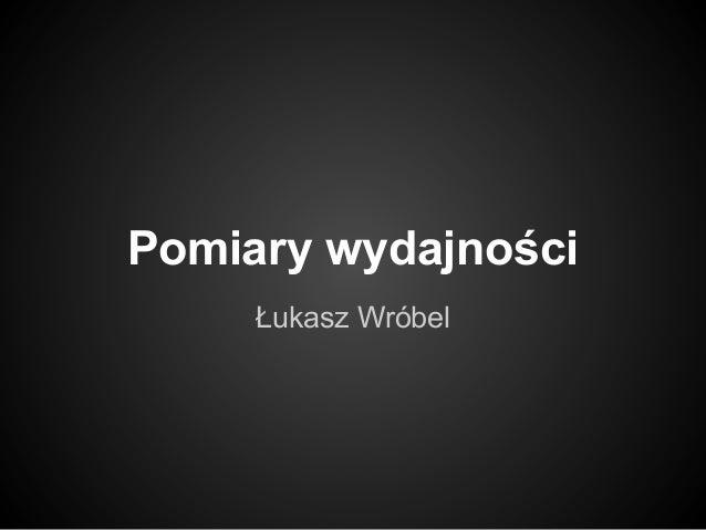 Pomiary wydajności Łukasz Wróbel