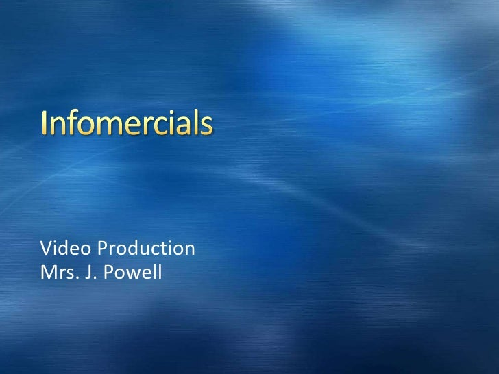 Infomercials<br />Video Production<br />Mrs. J. Powell<br />