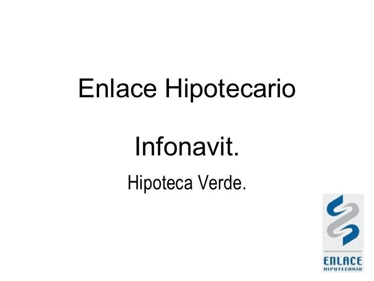 Enlace Hipotecario Infonavit. Hipoteca Verde.