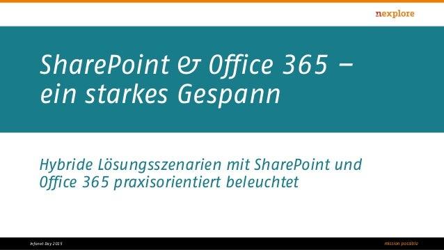 mission possibleInfonet Day 2015 SharePoint & Office 365 – ein starkes Gespann Hybride Lösungsszenarien mit SharePoint und...
