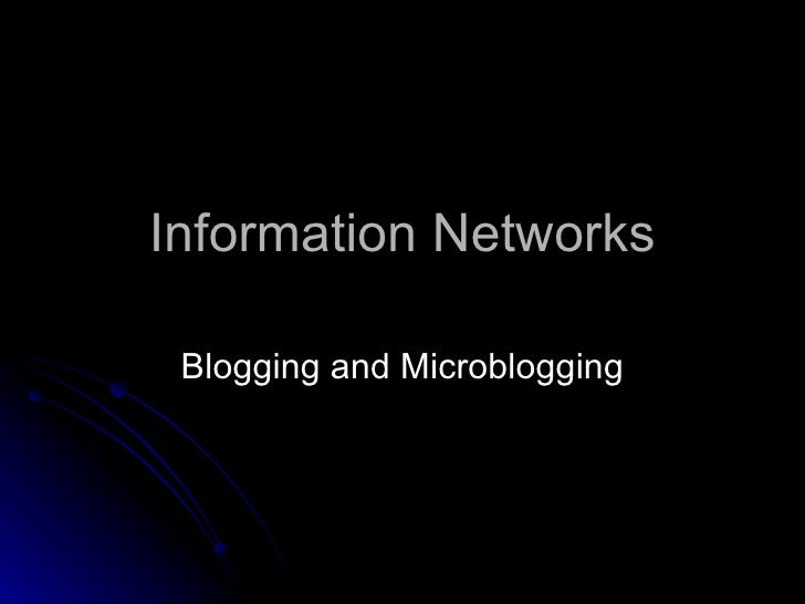 Information Networks Blogging and Microblogging