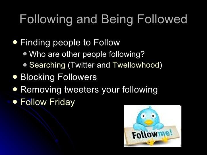 Following and Being Followed <ul><li>Finding people to Follow  </li></ul><ul><ul><li>Who are other people following? </li>...