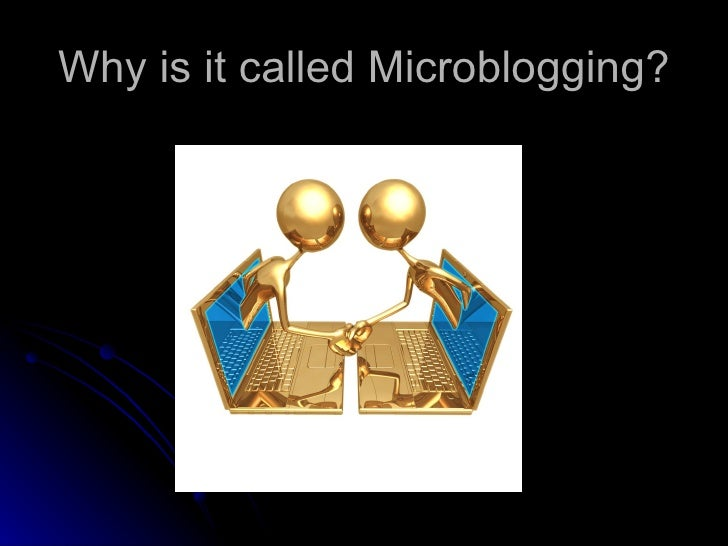 Why is it called Microblogging?