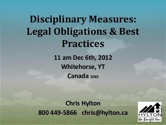 Disciplinary Measures:Legal Obligations & Best        Practices      11 am Dec 6th, 2012        Whitehorse, YT          Ca...