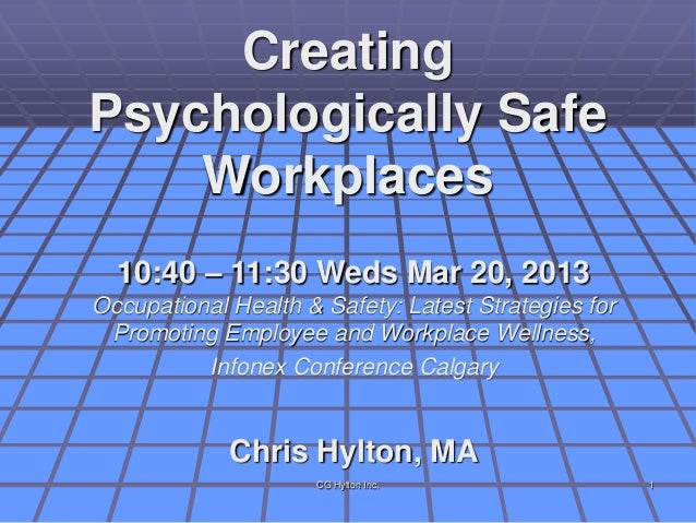 CreatingPsychologically Safe    Workplaces  10:40 – 11:30 Weds Mar 20, 2013Occupational Health & Safety: Latest Strategies...