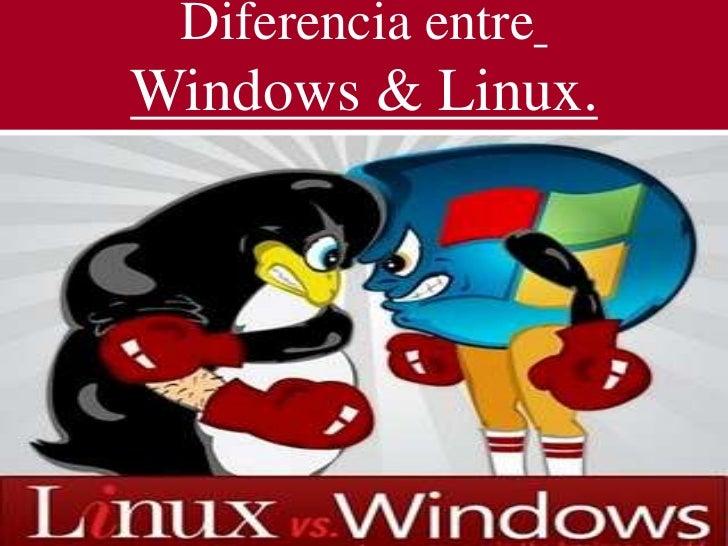 Diferencia entreWindows & Linux.
