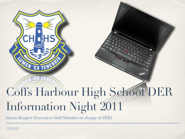 Coffs Harbour High School DERInformation Night 2011Simon Borgert (Executive Staff Member in charge of DER)23/2/2011
