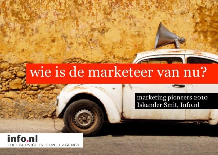 wie is de marketeer van nu?                 marketing pioneers 2010                 Iskander Smit, Info.nl
