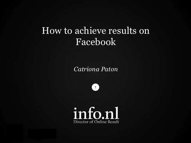 How to achieve results on       Facebook       Catriona Paton