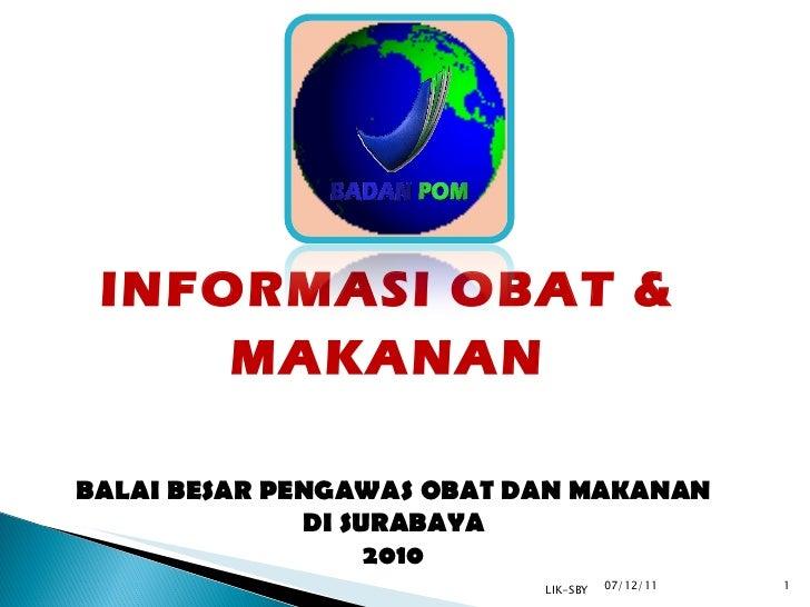 07/12/11 LIK-SBY INFORMASI OBAT & MAKANAN BALAI BESAR PENGAWAS OBAT DAN MAKANAN DI SURABAYA 2010