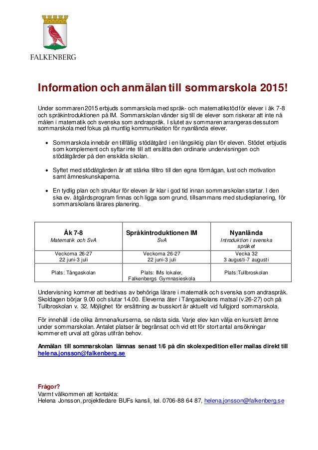 Information och anmälan till sommarskola 2015! Under sommaren 2015 erbjuds sommarskola med språk- och matematikstöd för el...