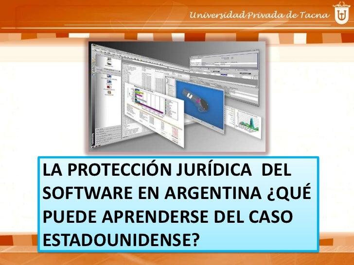 LA PROTECCIÓN JURÍDICA DELSOFTWARE EN ARGENTINA ¿QUÉPUEDE APRENDERSE DEL CASOESTADOUNIDENSE?
