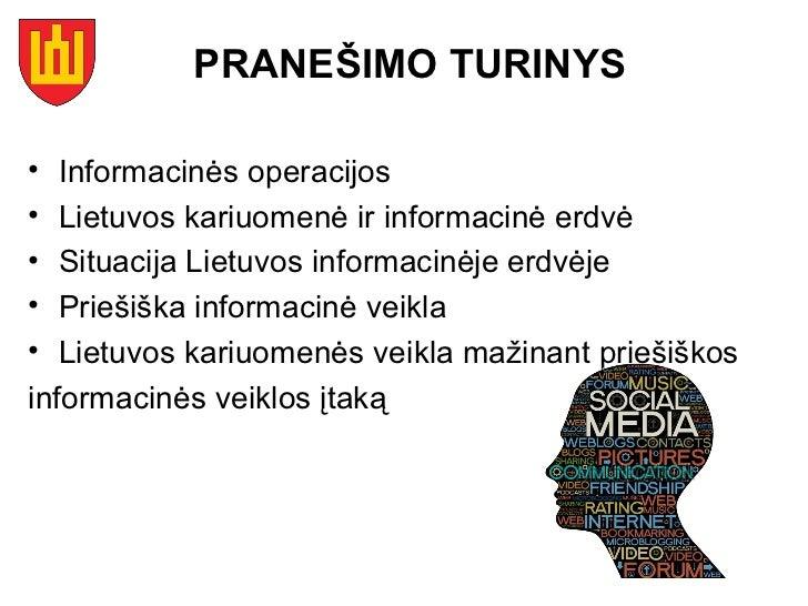 PRANEŠIMO TURINYS• Informacinės operacijos• Lietuvos kariuomenė ir informacinė erdvė• Situacija Lietuvos informacinėje erd...