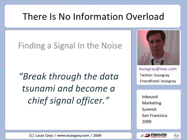 There Is No Information Overload Finding a Signal In the Noise Inbound Marketing Summit San Francisco 2009 [email_address]...