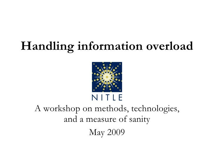 Handling information overload A workshop on methods, technologies, and a measure of sanity May 2009