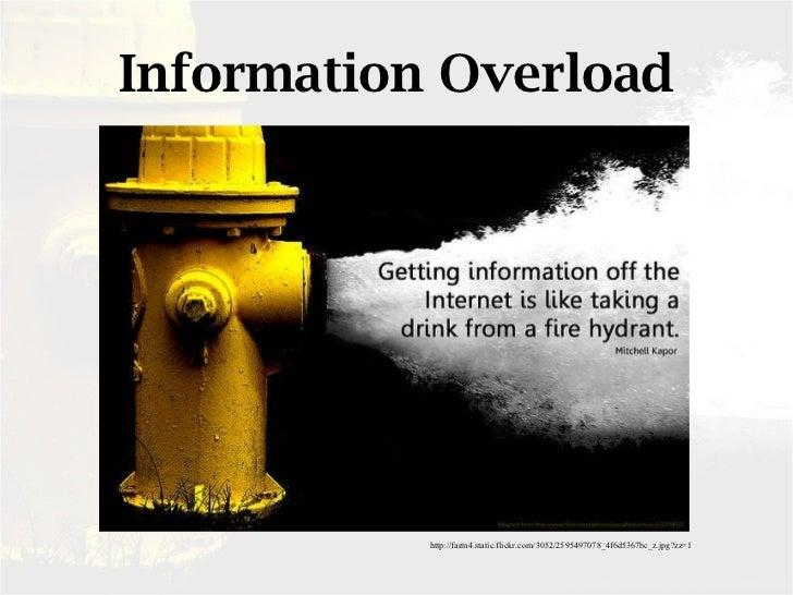 Information Overload http://farm4.static.flickr.com/3052/2595497078_4f6d5367bc_z.jpg?zz=1