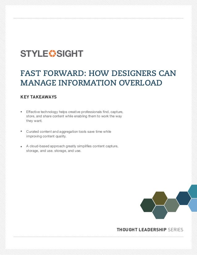 FAST FORWARD: HOW DESIGNERS CANMANAGE INFORMATION OVERLOADKEY TAKEAWAYS•   Effective technology helps creative professiona...