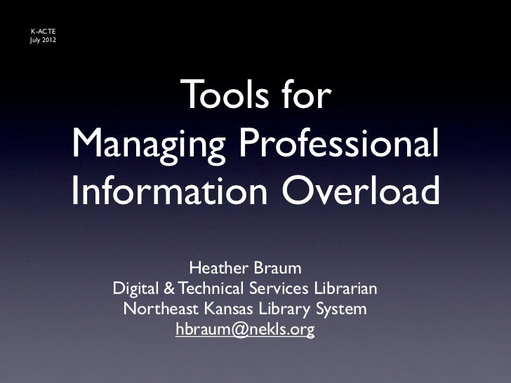 K-ACTEJuly 2012                  Tools for            Managing Professional            Information Overload               ...