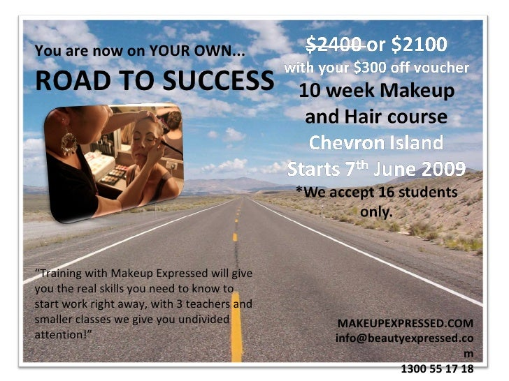 """You are now on YOUR OWN...   ROAD TO SUCCESS   MAKEUPEXPRESSED.COM [email_address] 1300 55 17 18 """" Training with Makeup Ex..."""