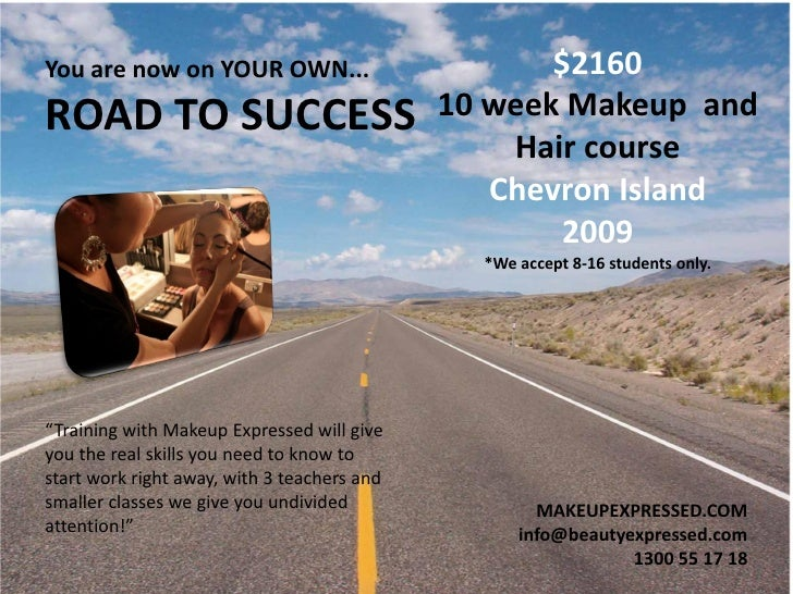You are now on YOUR OWN...                          $2160 ROAD TO SUCCESS                              10 week Makeup and ...