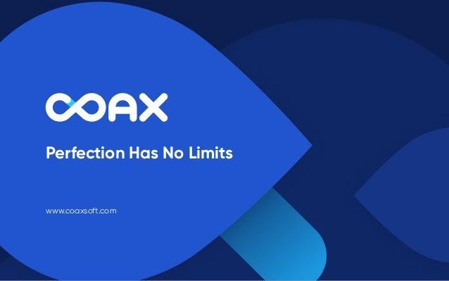 Perfection Has No Limits www.coaxsoft.com