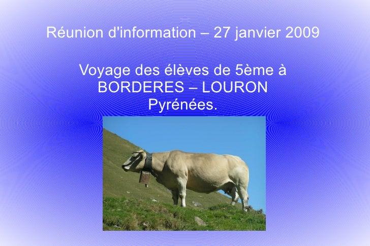 Réunion d'information – 27 janvier 2009 Voyage des élèves de 5ème à BORDERES – LOURON Pyrénées.