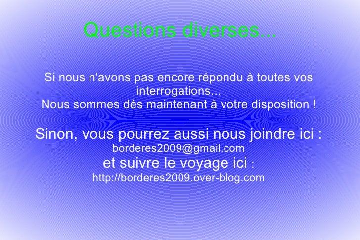 Questions diverses... Si nous n'avons pas encore répondu à toutes vos interrogations... Nous sommes dès maintenant à votre...