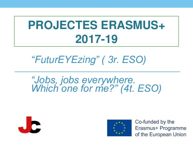 "PROJECTES ERASMUS+ 2017-19 ""FuturEYEzing"" ( 3r. ESO) ""Jobs, jobs everywhere. Which one for me?"" (4t. ESO)"