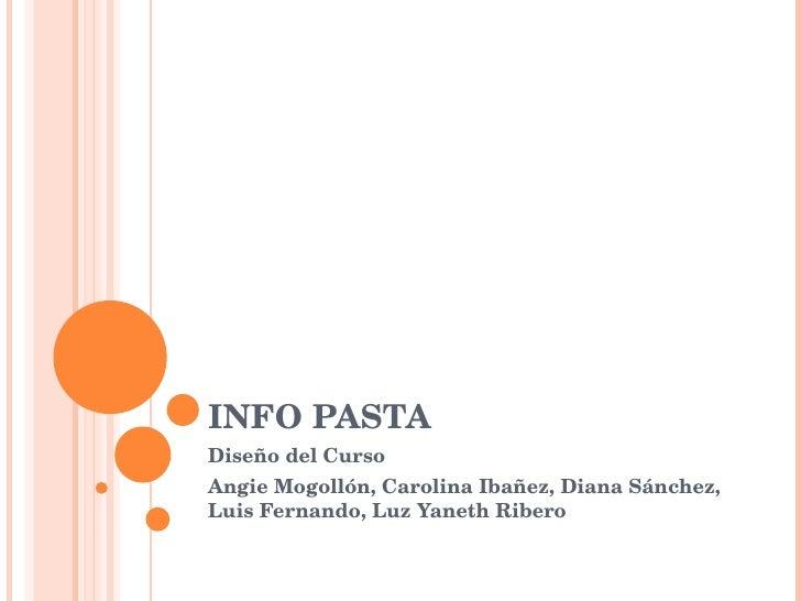 INFO PASTA  Diseño del Curso Angie Mogollón, Carolina Ibañez, Diana Sánchez, Luis Fernando, Luz Yaneth Ribero