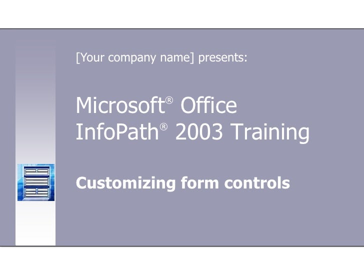 [Your company name] presents:Microsoft Office               ®InfoPath 2003 Training        ®Customizing form controls