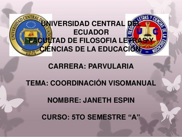 UNIVERSIDAD CENTRAL DEL          ECUADORFACULTAD DE FILOSOFIA LETRAS Y  CIENCIAS DE LA EDUCACIÓN.    CARRERA: PARVULARIATE...
