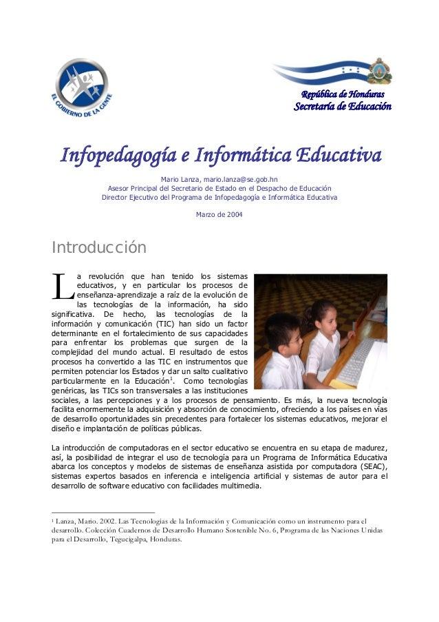 Infopedagogía e Informática Educativa Mario Lanza, mario.lanza@se.gob.hn Asesor Principal del Secretario de Estado en el D...