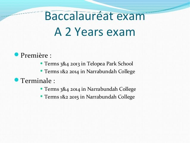 Baccalauréat examA 2 Years examPremière : Terms 3&4 2013 in Telopea Park School Terms 1&2 2014 in Narrabundah CollegeT...