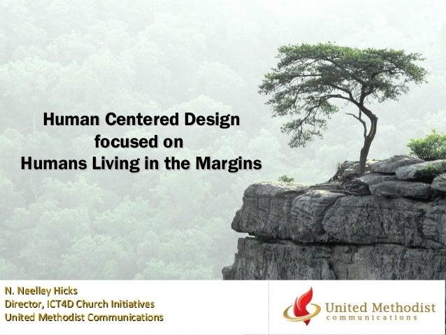 Human Centered DesignHuman Centered Design focused onfocused on Humans Living in the MarginsHumans Living in the Margins N...