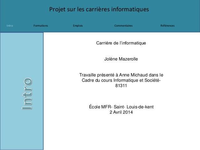 Projet sur les carrières informatiques Intro Formations Emplois Commentaires Références Carrière de l'informatique Jolène ...